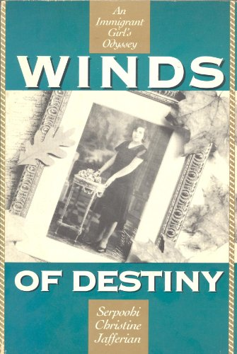 Winds of Destiny: An Immigrant Girl's Odyssey: Serpoohi Christine Jafferian