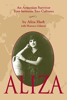 Aliza: An Armenian Survivor Torn Between Two Cultures: Harb, Aliza; Gillmore, Florence