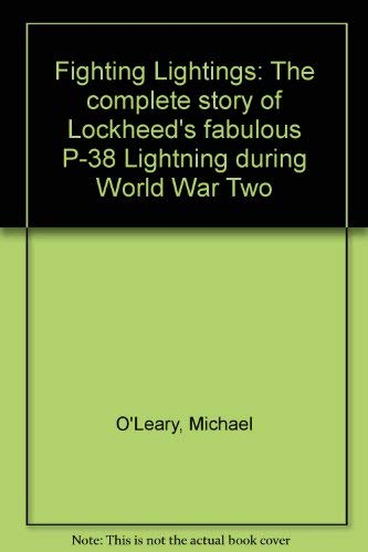 9780935415520: Fighting Lightings: The complete story of Lockheed's fabulous P-38 Lightning during World War Two
