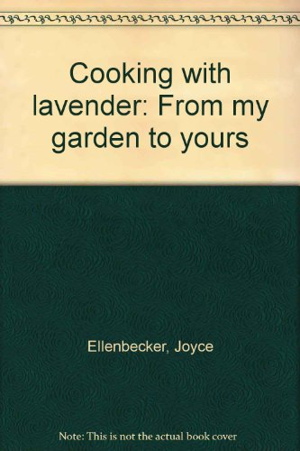Cooking with lavender: From my garden to: Joyce Ellenbecker