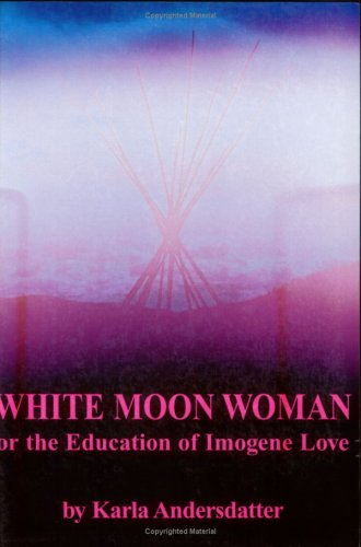 White Moon Woman Or the Education of: Andersdatter, Karla.
