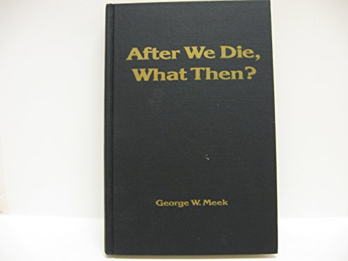 9780935436006: After We Die, What Then? (Life's energy fields : v. 3)