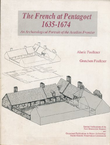 The French at Pentagoet, 1635-1674: An archaeological portrait of the Acadian frontier (Occasional ...