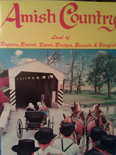 9780935456004: Amish Country: Land of Buggies, Beards, Barns, Bridges, Bonnets and Barefeet