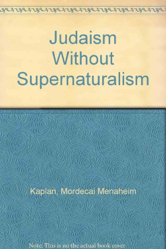 Judaism Without Supernaturalism: Kaplan, Mordecai Menaheim