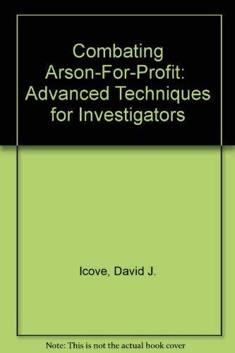 9780935470048: Combating Arson-For-Profit: Advanced Techniques for Investigators