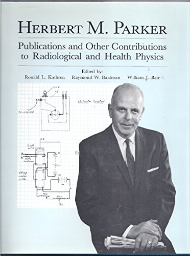 Herbert M. Parker: Publications and Other Contributions to Radiological and Health Physics: Kathren...