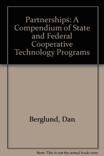 Partnerships: A Compendium of State and Federal Cooperative Technology Programs: Dan Berglund, ...