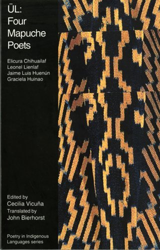 Ul: Four Mapuche Poets : An Anthology (Poetry in Indigenous Languages)