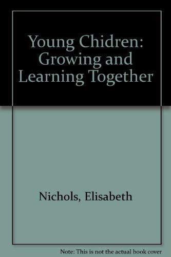 Young Chidren: Growing and Learning Together: Nichols, Elisabeth, Lamb, Beth