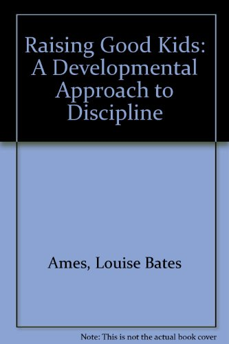 Raising Good Kids: A Developmental Approach to Discipline (0935493468) by Ames, Louise Bates