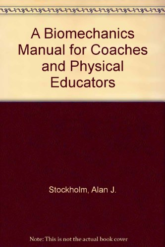 A Biomechanics Manual for Coaches and Physical: Stockholm, Alan J.
