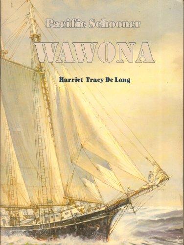 PACIFIC SCHOONER WAWONA. (INSCRIBED BY AUTHOR): de Long, Harriet Tracy