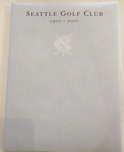 9780935503265: Seattle Golf Club, 1900-2000