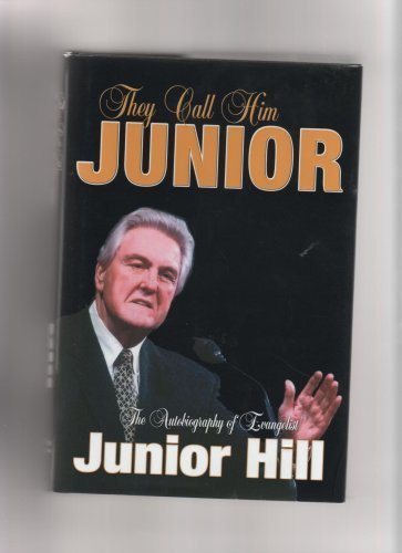 They Call Him Junior: The Autobiography of Evangelist Junior Hill: Junior Hill