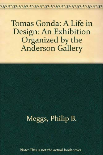 Tomas Gonda: A Life in Design: An Exhibition Organized by the Anderson Gallery (0935519173) by Meggs, Philip B.