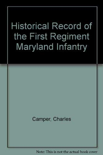 Historical Record of the First Regiment Maryland Infantry: Camper, Chas. & Kirkley, J.W.