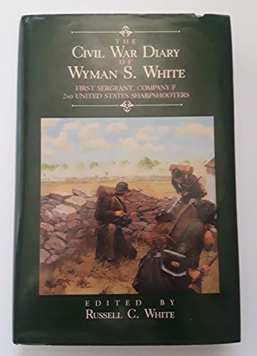 9780935523263: The Civil War Diary of Wyman S. White, First Sergeant of Company F, 2nd United States Sharpshooter Regiment, 1861-1865