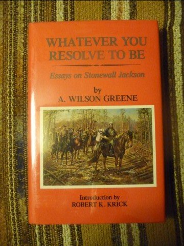 9780935523270: Whatever You Resolve to Be: Essays on Stonewall Jackson