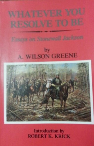 9780935523287: Whatever You Resolve to Be: Essays on Stonewall Jackson