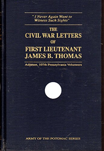 9780935523485: The Civil War Letters of First Lieutenant James B. Thomas, Adjutant, 107th Pennsylvania Volunteers (Army of the Potomac Series)