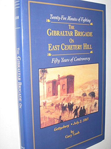 9780935523508: The Gibraltar Brigade on East Cemetery Hill: Twenty Five Minutes of Fighting-Fifty Years of Controversy