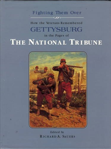 Fighting Them Over; How the Veterans Remembered Gettysburg in the Pages of The National Tribune