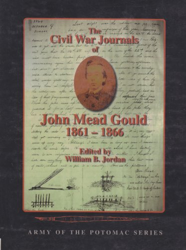 The Civil War Journals of John Mead Gould, 1861-1866: Gould, John Mead, Jordan, William B., Sauers,...