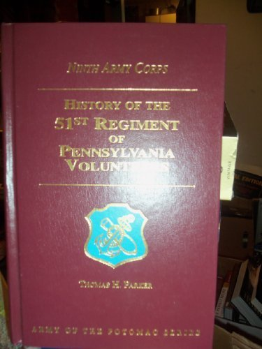 History of the 51st Regiment of Pennsylvania: Parker, Thomas H.