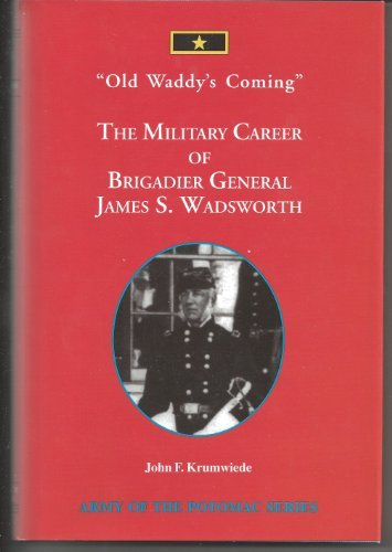 Old Waddy's Coming!: The Military Career of Brigadier General James S. Wadsworth (Army of the Pot...