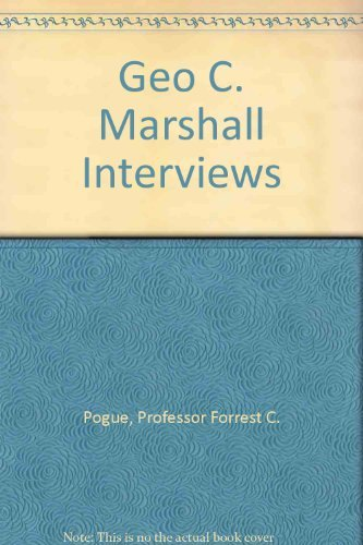 George C. Marshall: Interviews and Reminiscences: Forrest C. Pogue
