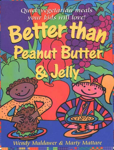 9780935526370: Better Than Peanut Butter and Jelly: Quick Vegetarian Meals Your Kids Will Love