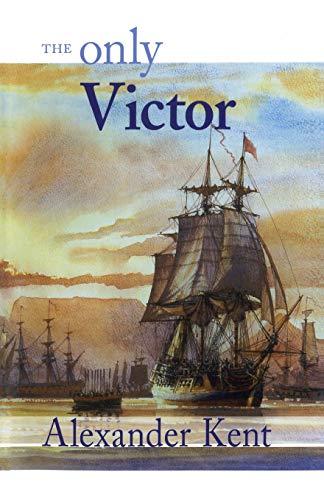 The Only Victor: The Richard Bolitho Novels: Vol 18: Kent, Alexander