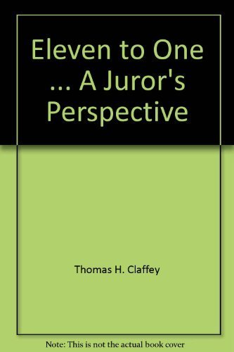Eleven to One . A Juror's Perspective: Claffey, Thomas H.