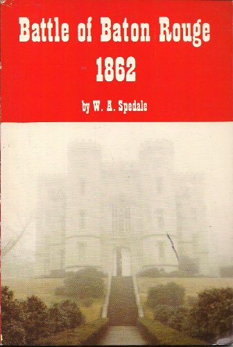 The Battle of Baton Rouge: 1862: William A. Spedale