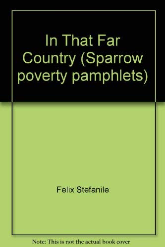 In that far country (Sparrow poverty pamphlets): Felix Stefanile