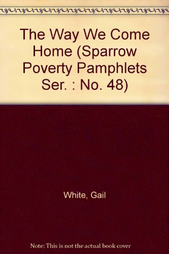 The Way We Come Home (Sparrow Poverty Pamphlets Ser.: No. 48) (0935552200) by Gail White