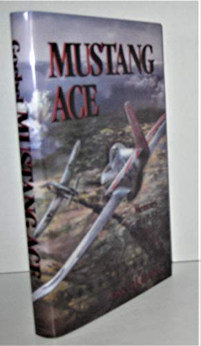 Mustang Ace: Memoirs of a P-51 Fighter Pilot (Signed): Goebel, Robert J.