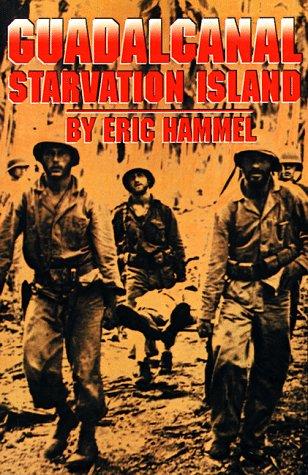 Guadalcanal: Starvation Island: Hammel, Eric M.