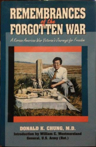 Remembrances of the Forgotten War: A Korean-American War Veteran's Journeys for Freedom: Chung...