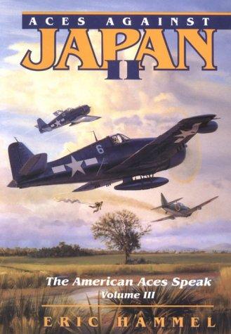 ACES AGAINST JAPAN II (THE AMERICAN ACES SPEAK, VOL. 3): Eric M. Hammel