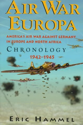 Air War Europa: America's Air War Against Germany in Europe and North Africa 1942-1945 Chronology