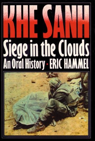 Khe Sanh: Siege in the Clouds : An Oral History: Hammel, Eric M.