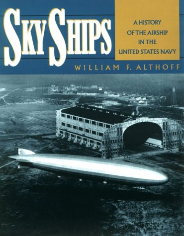 Sky Ships: A History of the Airship in the United Stated Navy: Althoff, William F
