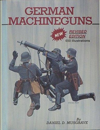 German Machine Guns: Daniel D. Musgrave