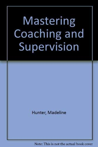 Mastering Coaching and Supervision: Hunter, Madeline C.