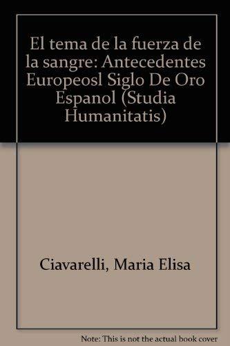 9780935568073: El tema de la fuerza de la sangre: Antecedentes Europeosl Siglo De Oro Espanol (Studia humanitatis) (Spanish Edition)