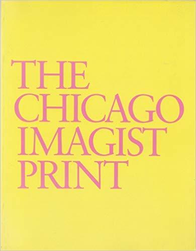 Chicago Imagist Print: Ten Artists Work 1958 87 a Catalogue Raisonne: Adrian, Dennis, Born, Richard...