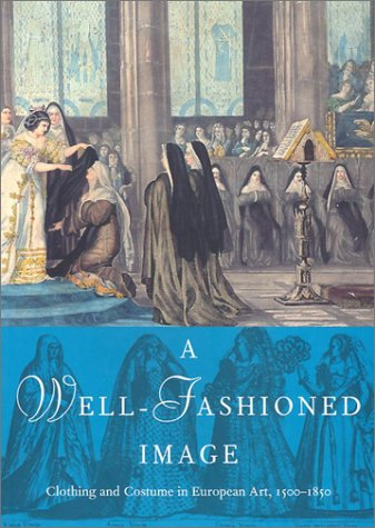 9780935573350: A Well-Fashioned Image: Clothing and Costume in European Art, 1500-1850