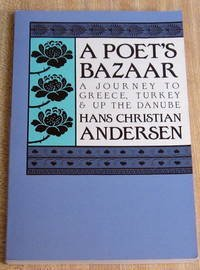9780935576238: A Poet's Bazaar: A Journey to Greece, Turkey and Up the Danube